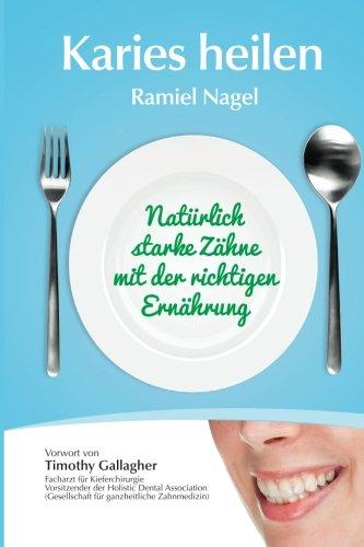 Karies Heilen: Naturlich Starke Zahne Mit Der Richtigen Ernahrung (German Edition)