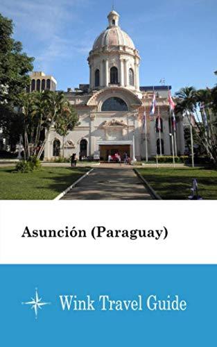 Asunción (Paraguay) - Wink Travel Guide