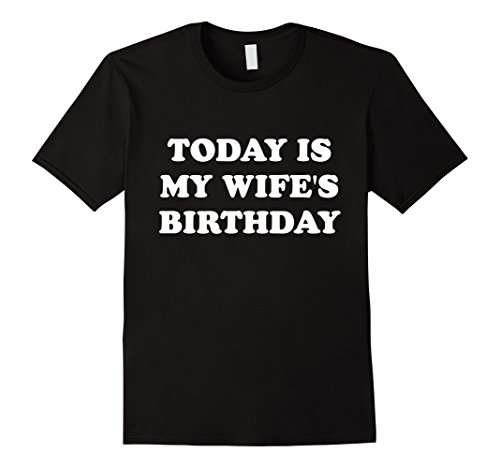 Today is my wife's birthday T-shirt ()