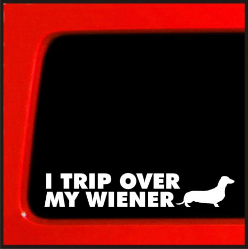 I trip over my wiener - Dachshund wiener dog Sticker funny decal puppy - Car Truck Notebook paws