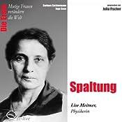 Spaltung: Lise Meitner (Mutige Frauen verändern die Welt) | Barbara Sichtermann, Ingo Rose