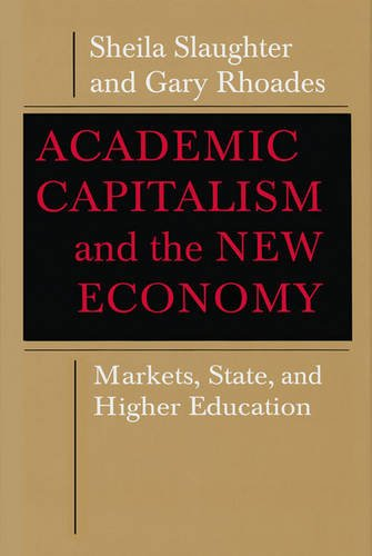 Academic Capitalism and the New Economy: Markets, State, and Higher Education -