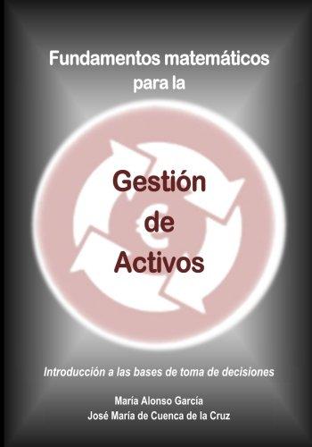 Fundamentos matematicos para la Gestion de Activos: Introduccion a las bases de toma de decisiones (Spanish Edition) [Jose Maria de Cuenca] (Tapa Blanda)