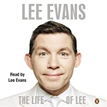 The Life of Lee Audiobook by Lee Evans Narrated by Lee Evans