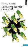 La guerre secrète des OGM par Kempf