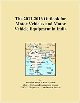 The 2011-2016 Outlook for Motor Vehicles and Motor Vehicle Equipment in India