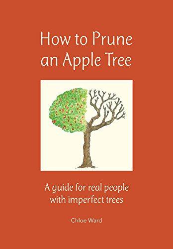 How to Prune an Apple Tree: A guide for real people with imperfect trees by [Ward, Chloe]
