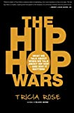 The Hip Hop Wars: What We Talk About When We Talk About Hip Hop--and Why It Matters, Tricia Rose, 0465008976