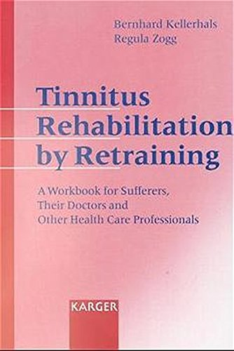 Tinnitus Rehabilitation by Retraining: A Workbook for Sufferers, Their Doctors and Other Health Care Professionals