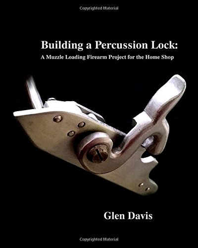 Building a Percussion Lock: A muzzle Loading Firearm Project for the Home Shop