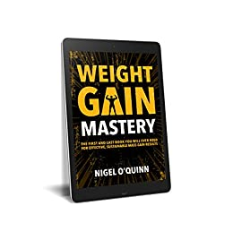 Weight Gain Mastery: The first and last book you will ever need for quality mass and weight gain by [O'Quinn, Nigel]