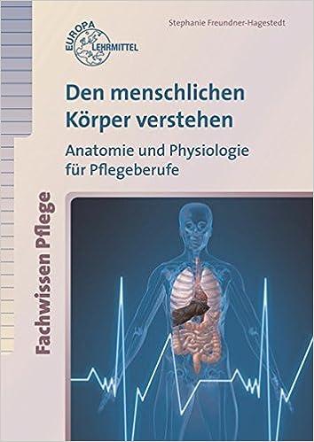 Den menschlichen Körper verstehen: Anatomie und Physiologie für ...