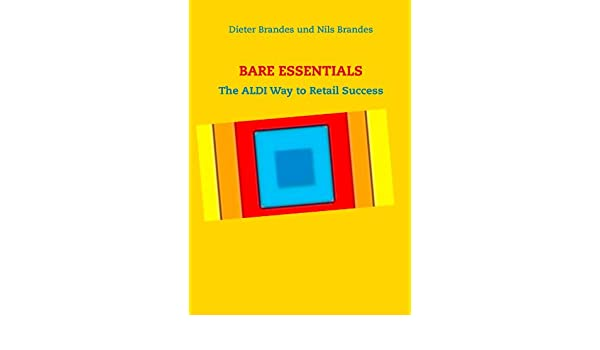 BARE ESSENTIALS: The ALDI Way to Retail Success eBook: Nils Brandes, Dieter Brandes: Amazon.es: Tienda Kindle