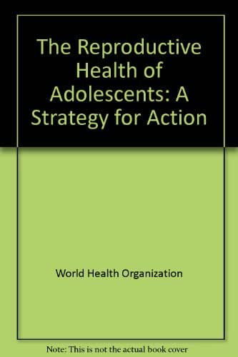The Reproductive health of adolescents: A strategy for action