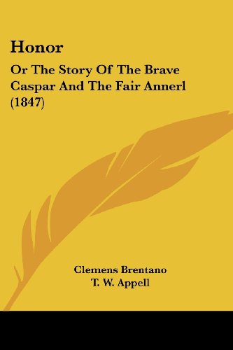 Honor: Or The Story Of The Brave Caspar And The Fair Annerl (1847)