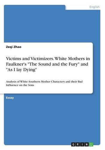 Victims and Victimizers. White Mothers in Faulkner's the Sound and the Fury and as I Lay Dying