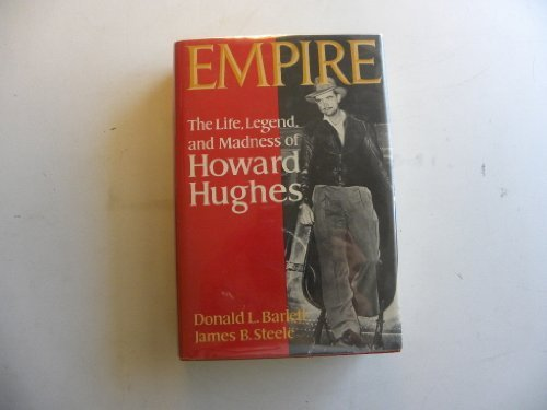 Empire: The Life, Legend and Madness of Howard Hughes 1st edition by Barlett, Donald L., Steele, James B. (1979) Hardcover