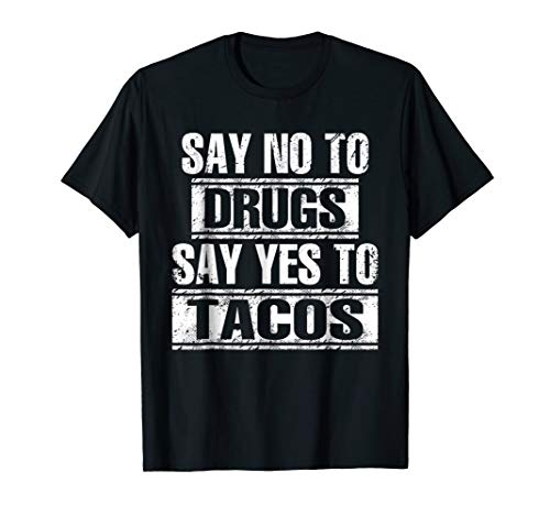 Say no to drugs say yes to tacos funny drug free t-shirt (Say No To Drugs Yes To Tacos)