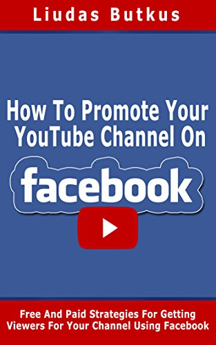 How To Promote Your YouTube Channel On Facebook: Free And Paid Strategies  For Getting Viewers For Your Channel Using Facebook