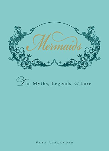 Mermaids: The Myths, Legends, and Lore -