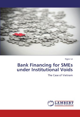 Bank Financing for SMEs under Institutional Voids: The Case of Vietnam by LAP LAMBERT Academic Publishing