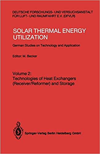 Solar Thermal Energy Utilization German Studies On Technology And Applications Volume 2 Technologies Of Heat Exchangers Receiver Reformer And Storage Becker Manfred 9783540180319 Amazon Com Books