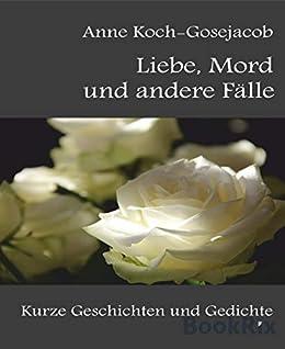 Amazoncom Liebe Mord Und Andere Fälle Kurze Geschichten