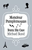 MONSIEUR PAMPLEMOUSSE RESTS HIS CASE (MONSIEUR PAMPLEMOUSSE SERIES)