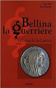 Bellina la Guerrière et l'oracle de Lutèce par Jean-Paul Savignac