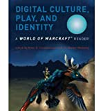 [(Digital Culture, Play, and Identity: A World of Warcraft Reader )] [Author: Hilde G. Corneliussen] [Sep-2011]