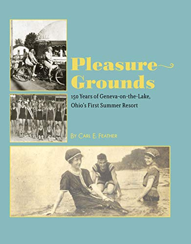 Pleasure Grounds: 150 Summers of Geneva-on-the-Lake, Ohio's First Summer Resort