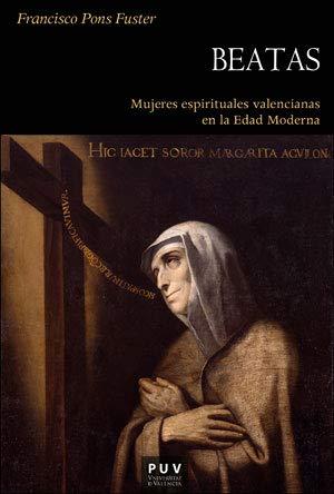 Beatas. Mujeres espirituales valencianas en la Edad Moderna (HISTÒRIA) por Pons Fuster, Francisco