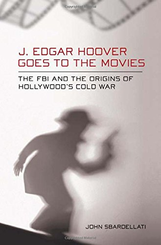 Download J. Edgar Hoover Goes to the Movies: The FBI and the Origins of Hollywood's Cold War ebook