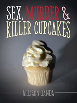 Sex, Murder & Killer Cupcakes (Marian Moyer Book 1) by [Janda, Allison]