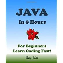 JAVA: In 8 Hours, For Beginners, Learn Coding Fast!