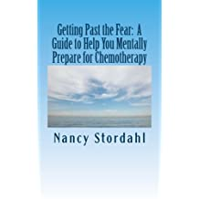 Getting Past the Fear: A Guide to Help You Mentally Prepare for Chemotherapy