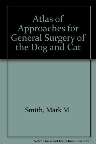 Atlas of Approaches for General Surgery of the Dog and Cat by W B Saunders Co