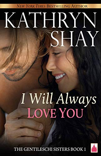 I Will Always Love You (The Gentileschi Sisters Book 1) by [Shay, Kathryn]