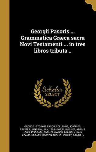 Georgii Pasoris ... Grammatica Graeca Sacra Novi Testamenti ... in Tres Libros Tributa .. (Latin Edition)