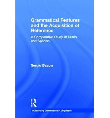 Read Online [(Grammatical Features and the Acquisition of Reference: A Comparative Study of Dutch and Spanish)] [Author: Sergio Baauw] published on (March, 2002) ebook
