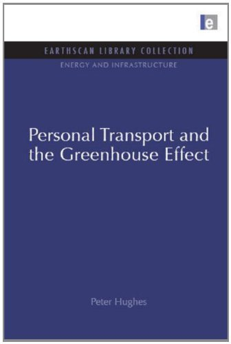 Personal Transport and the Greenhouse Effect (Energy and Infrastructure Set) [Hardcover] [2009] (Author) Peter Hughes