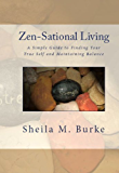 Zen-Sational Living:  A Simple Guide to Finding Your True Self and Maintaining Balance