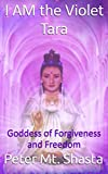 Search : I Am the Violet Tara: Goddess of Forgiveness and Freedom