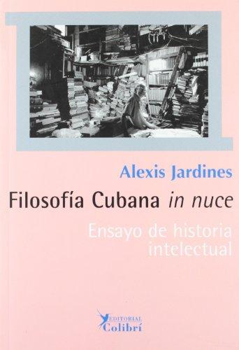 Filosofia cubana in nuce.Ensayo de Historia intelectual