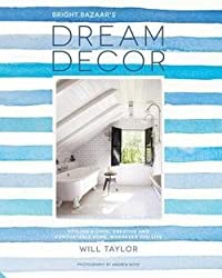 Will Taylor: Bright.Bazaar's Dream Decor : Styling a Cool, Creative and Comfortable Home, Wherever You Live (Hardcover); 2016 Edition