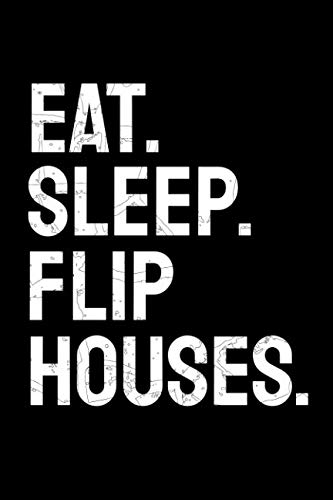 Eat. Sleep. Flip Houses.: Real Estate Investor Lined Notebook