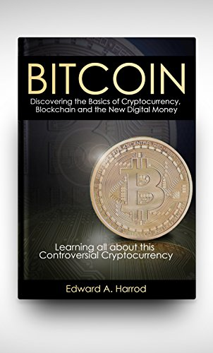 Bitcoin: Discovering the Basics of Cryptocurrency, Blockchain, Litecoin, Altcoin, Dash, Dogecoin, Smart Contracts, Coinbase Wallet , Trading, Mining, Currency Rate Exchange and the New Digital Money (Best Hardware For Mining Litecoin)