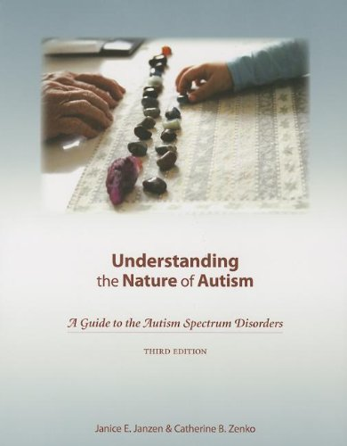 Understanding the Nature of Autism: A Guide to the Autism Spectrum Disorders–third Edition