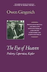 The Eye of Heaven: Ptolemy, Copernicus, Kepler (Masters of Modern Physics)