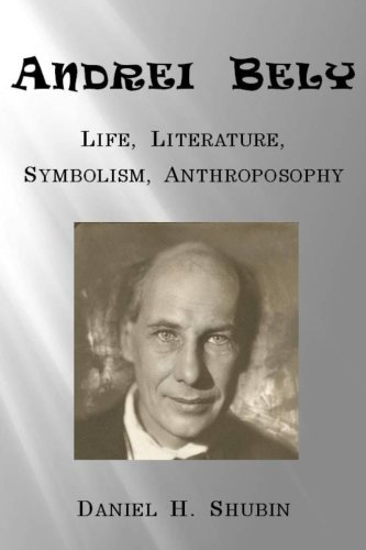 Andrei Bely: Life Literature Symbolism Anthroposophy
